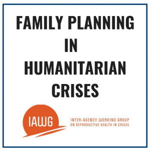 Family Planning in Humanitarian Crises: Essential, Wanted, Needed and Possible